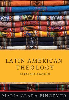 Latin American Theology: Roots and Branches Cover Image