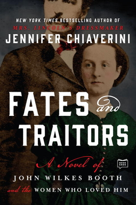 Fates and Traitors: A Novel of John Wilkes Booth and the Women Who Loved Him Cover Image