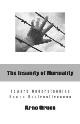 The Insanity of Normality: Toward Understanding Human Destructiveness Cover Image