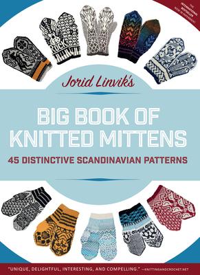 Jorid Linvik's Big Book of Knitted Mittens: 45 Distinctive Scandinavian Patterns Cover Image