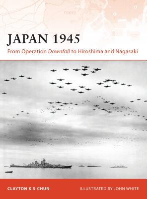 Japan 1945: From Operation Downfall to Hiroshima and Nagasaki (Campaign #200) Cover Image