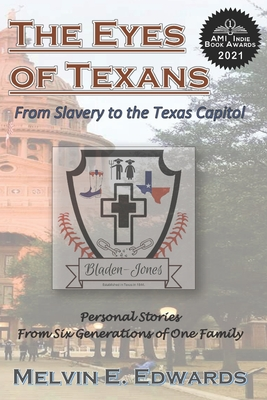 The Eyes of Texans: From Slavery to the Texas Capitol: Personal Stories from Six Generations of One Family Cover Image