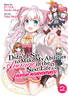 Didn't I Say to Make My Abilities Average in the Next Life?! Everyday Misadventures! (Manga) Vol. 2 Cover Image