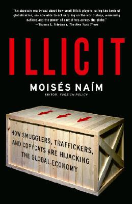 Illicit: How Smugglers, Traffickers, and Copycats Are Hijacking the Global Economy Cover Image