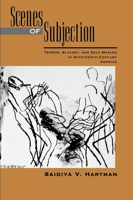 Scenes of Subjection: Terror, Slavery, and Self-Making in Nineteenth-Century America cover
