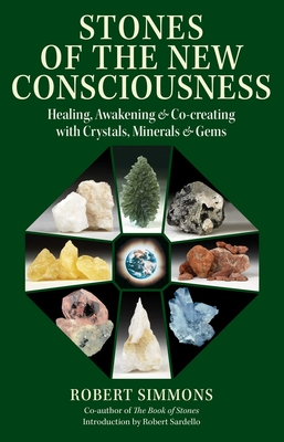 Stones of the New Consciousness: Healing, Awakening, and Co-creating with Crystals, Minerals, and Gems Cover Image