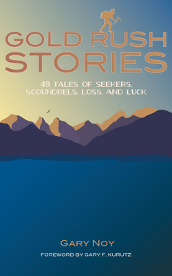 Gold Rush Stories: 49 Tales of Seekers, Scoundrels, Loss, and Luck Cover Image