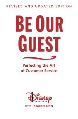 Be Our Guest (Revised and Updated Edition): Perfecting the Art of Customer Service (A Disney Institute Book) Cover Image