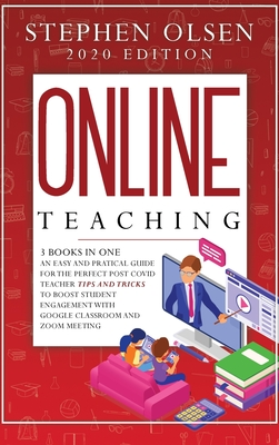 Online Teaching with Classroom and Zoom: 3 Books in One. An Easy and Practical Guide for The Perfect Post Covid Teacher Tips and Tricks to Boost Stude Cover Image