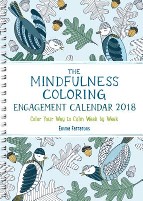 The Mindfulness Coloring Engagement Calendar 2018: Color Your Way to Calm Week by Week (The Mindfulness Coloring Series) Cover Image