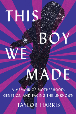 This Boy We Made: A Memoir of Motherhood, Genetics, and Facing the Unknown Cover Image