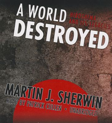 A World Destroyed: Hiroshima and Its Legacies Cover Image