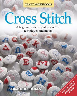 Cross Stitch: A Beginner's Step-By-Step Guide to Techniques and Motifs Cover Image