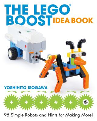 The LEGO BOOST Idea Book: 95 Simple Robots and Hints for Making More! Cover Image
