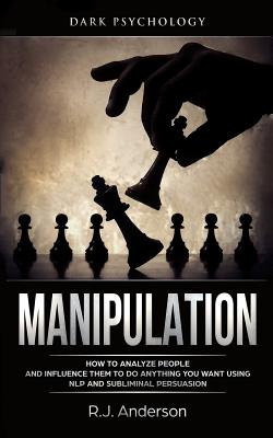 Manipulation: Dark Psychology - How to Analyze People and Influence Them to Do Anything You Want Using Nlp and Subliminal Persuasion Cover Image