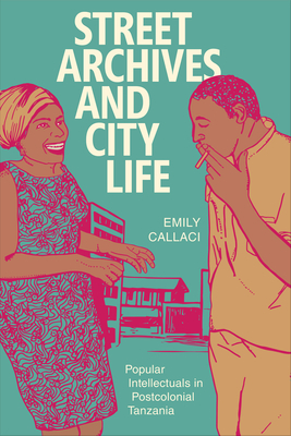 Street Archives and City Life: Popular Intellectuals in Postcolonial Tanzania (Radical Perspectives) Cover Image