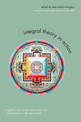 Integral Theory in Action: Applied, Theoretical, and Constructive Perspectives on the Aqal Model Cover Image