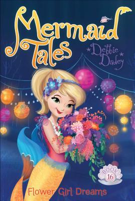 Flower Girl Dreams (Mermaid Tales #16) Cover Image