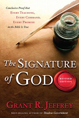The Signature of God: Conclusive Proof That Every Teaching, Every Command, Every Promise in the Bible Is True Cover Image