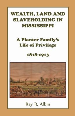 Wealth Land and Slaveholding in Mississippi: A Planter Family's Life of Privilege, 1818-1913 Cover Image
