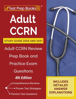 Adult CCRN Study Guide 2020 and 2021: Adult CCRN Review Prep Book and Practice Exam Questions [4th Edition] Cover Image
