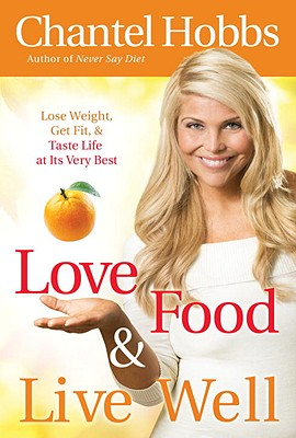 Love Food and Live Well: Lose Weight, Get Fit, and Taste Life at Its Very Best Cover Image