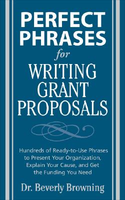 Perfect Phrases for Writing Grant Proposals: Hundreds of Ready-To-Use Phrases to Present Your Organization, Explain Your Cause, and Get the Funding Yo Cover Image