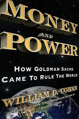 Money and Power: How Goldman Sachs Came to Rule the World Cover Image