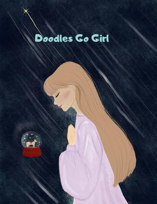 Doodles Go Girl !: Coloring & Activity Book 56 Inspiring Designs Beginner-Friendly Empowering Art Activities for Tweens Cover Image