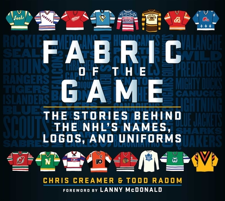 Fabric of the Game: The Stories Behind the NHL's Names, Logos, and Uniforms Cover Image