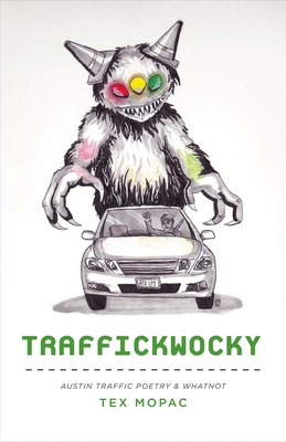 Traffickwocky: Austin Traffic Poetry & Whatnot Cover Image