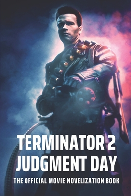 Terminator 2 Judgment Day: The Official Movie Novelization Book: In Performing Arts Cover Image