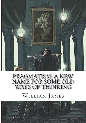 Pragmatism: A New Name for Some Old Ways of Thinking Cover Image