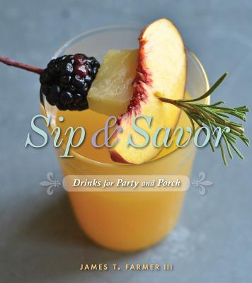Sip and Savor: Drinks for Party and Porch Cover Image