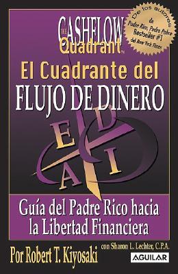 El Cuadrante del Flujo de Dinero: Guia del Padre Rico Hacia la Libertad Financiera = Rich Dad's Cashflow Quadrant Cover Image
