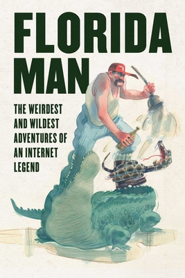 Florida Man: The Weirdest and Wildest Adventures of an Internet Legend Cover Image