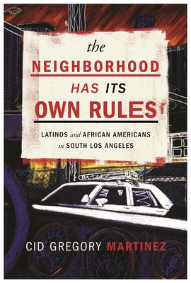 The Neighborhood Has Its Own Rules: Latinos and African Americans in South Los Angeles Cover Image
