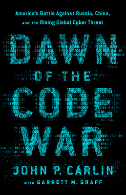 Dawn of the Code War: America's Battle Against Russia, China, and the Rising Global Cyber Threat Cover Image