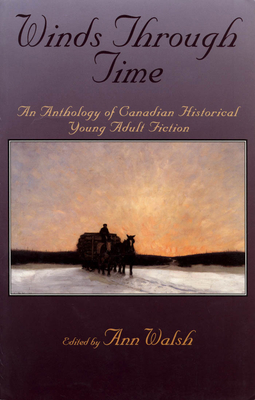 Winds Through Time: An Anthology of Canadian Historical Young Adult Fiction Cover Image