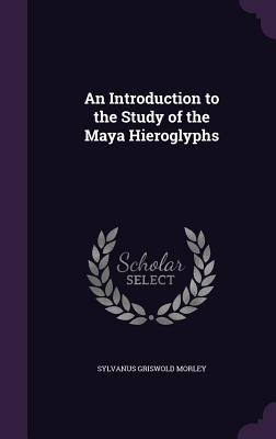 An Introduction to the Study of the Maya Hieroglyphs Cover Image