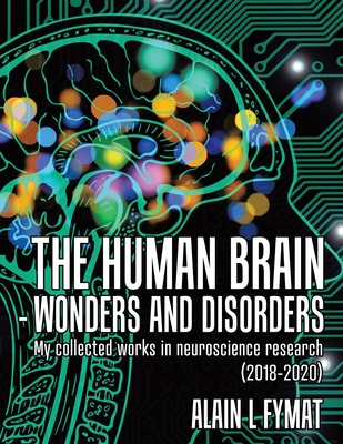 The Human Brain - Wonders and Disorders: My Collected Works in Neuroscience Research (2018-2020) Cover Image