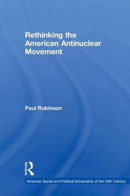 Rethinking the American Antinuclear Movement (American Social and Political Movements of the 20th Century) Cover Image