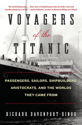 Voyagers of the Titanic: Passengers, Sailors, Shipbuilders, Aristocrats, and the Worlds They Came From Cover Image