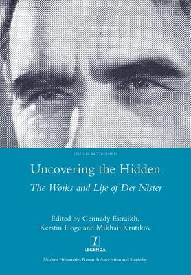 Uncovering the Hidden: The Works and Life of Der Nister (Legenda Studies in Yiddish #12) Cover Image