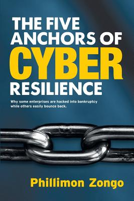 The Five Anchors of Cyber Resilience: Why some enterprises are hacked into bankruptcy, while others easily bounce back Cover Image