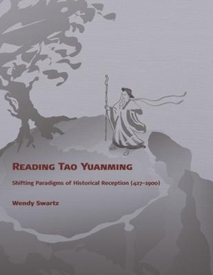 Reading Tao Yuanming: Shifting Paradigms of Historical Reception (427 - 1900) (Harvard East Asian Monographs #306) Cover Image