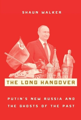 The Long Hangover: Putin's New Russia and the Ghosts of the Past Cover Image