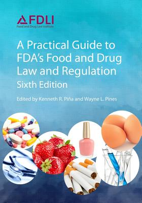 A Practical Guide to Fda's Food and Drug Law and Regulation, Sixth Edition Cover Image