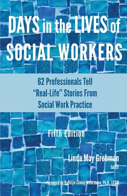 Days in the Lives of Social Workers: 62 Professionals Tell Real-Life Stories From Social Work Practice Cover Image
