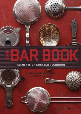 The Bar Book: Elements of Cocktail Technique (Cocktail Book with Cocktail Recipes, Mixology Book for Bartending) Cover Image